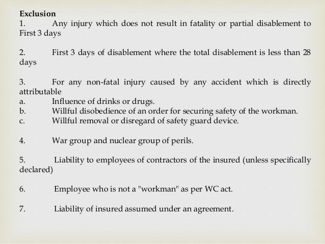 Exclusion 1. Any injury which does not result in fatality or partial disablement to First 3 days 2. First 3 days of disabl...