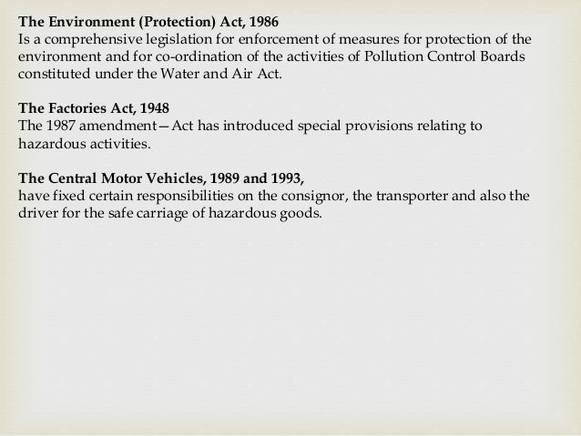 The Environment (Protection) Act, 1986 Is a comprehensive legislation for enforcement of measures for protection of the en...
