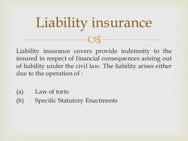  Liability insurance covers provide indemnity to the insured in respect of financial consequences arising out of liabilit...