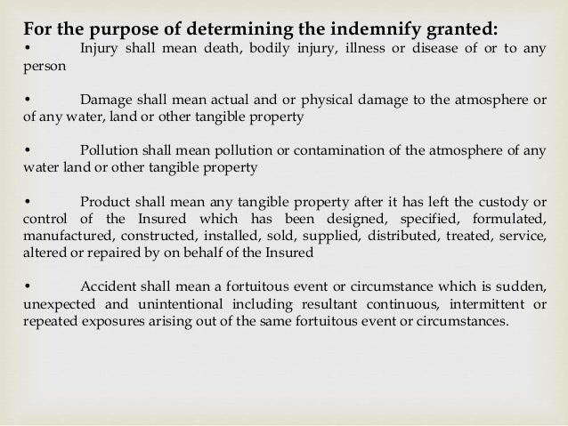 For the purpose of determining the indemnify granted: • Injury shall mean death, bodily injury, illness or disease of or t...