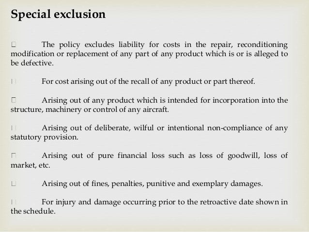 Special exclusion The policy excludes liability for costs in the repair, reconditioning modification or replacement of any...