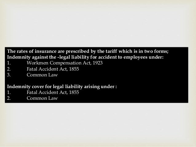 The rates of insurance are prescribed by the tariff which is in two forms; Indemnity against the -legal liability for acci...