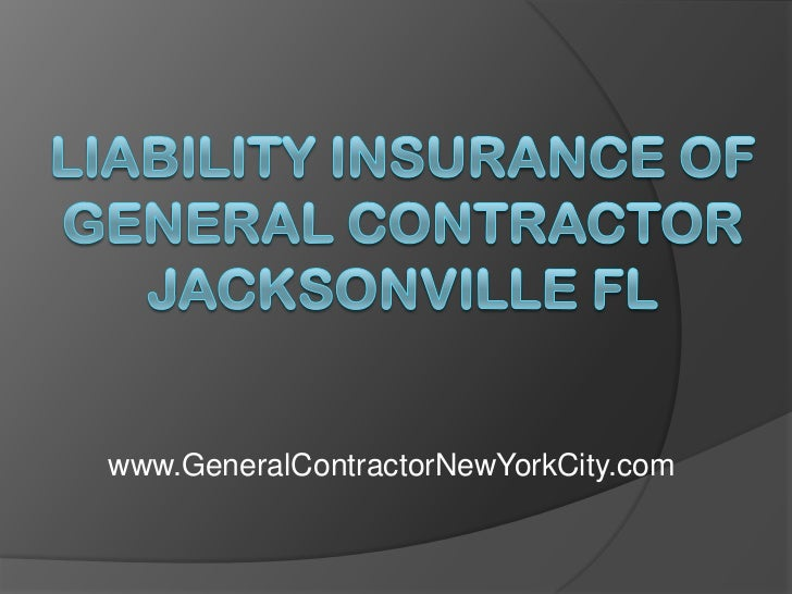 Liability Insurance of General Contractor Jacksonville FL<br />www. GeneralContractorJacksonVilleFL.NET<br />