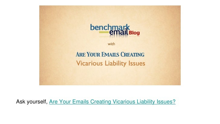 Ask yourself,  Are Your Emails Creating Vicarious Liability Issues?