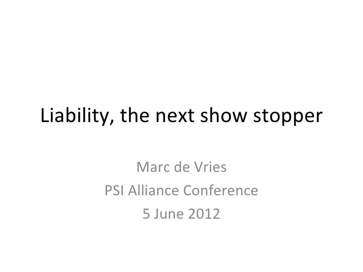 Liability, the next show stopper            Marc de Vries       PSI Alliance Conference             5 June 2012
