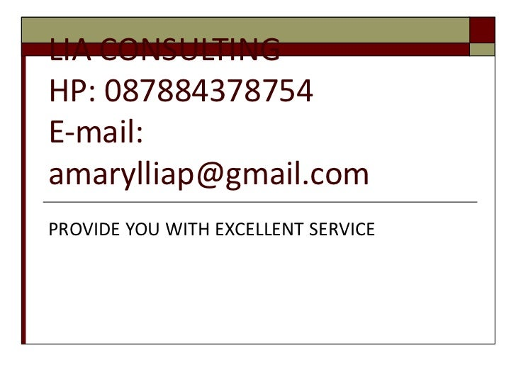 LIA CONSULTING HP: 087884378754 E-mail: amarylliap@gmail.com PROVIDE YOU WITH EXCELLENT SERVICE