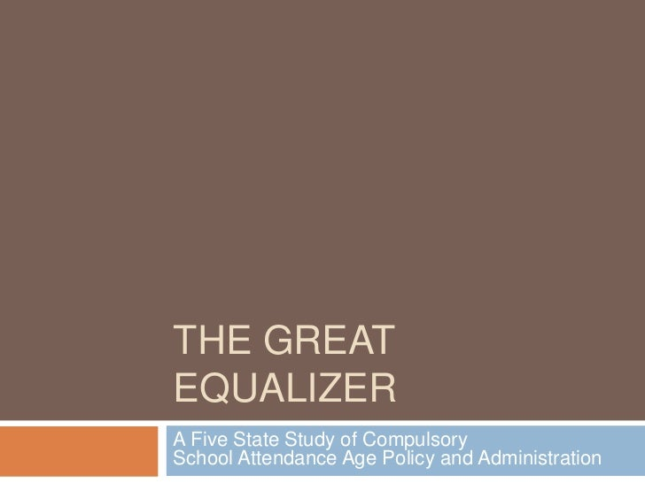 The Great equalizer<br />A Five State Study of Compulsory School Attendance Age Policy and Administration<br />