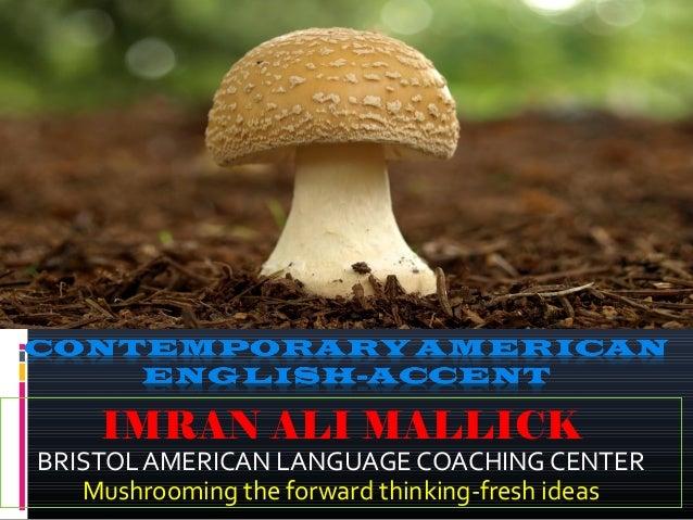 IMRAN ALI MALLICK BRISTOL AMERICAN LANGUAGE COACHING CENTER Mushrooming the forward thinking-fresh ideas