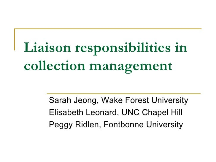 Liaison responsibilities in collection management Sarah Jeong, Wake Forest University Elisabeth Leonard, UNC Chapel Hill P...
