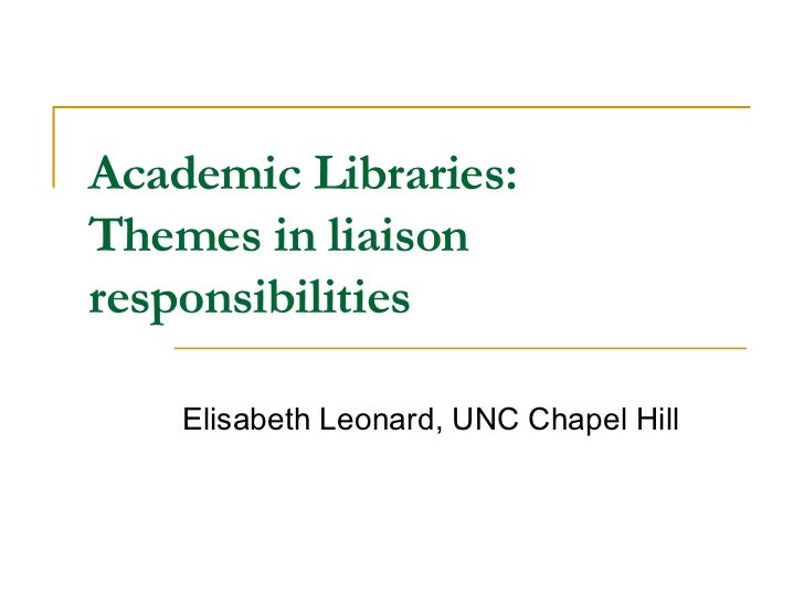 Academic Libraries: Themes in liaison responsibilities Elisabeth Leonard, UNC Chapel Hill