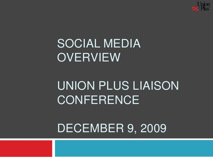 Social Media OverviewUnion Plus Liaison ConferenceDecember 9, 2009<br />