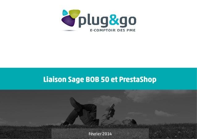 Liaison Sage BOB 50 et PrestaShop  Lundi 2 décembre 2013  Février 2014