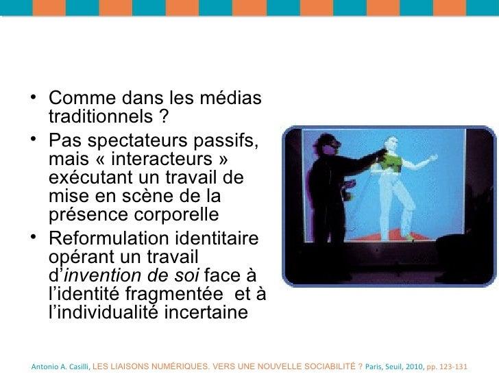 Antonio A. Casilli,  LES LIAISONS NUMÉRIQUES. VERS UNE NOUVELLE SOCIABILITÉ ?  Paris, Seuil, 2010,  pp. 123-131 <ul><li>Co...