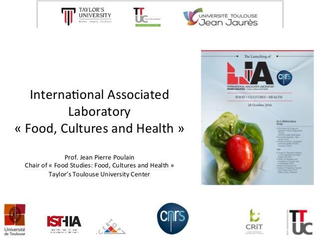 Interna'onalAssociated Laboratory «Food,CulturesandHealth»  Prof.JeanPierrePoulain Chairof«FoodStudies...