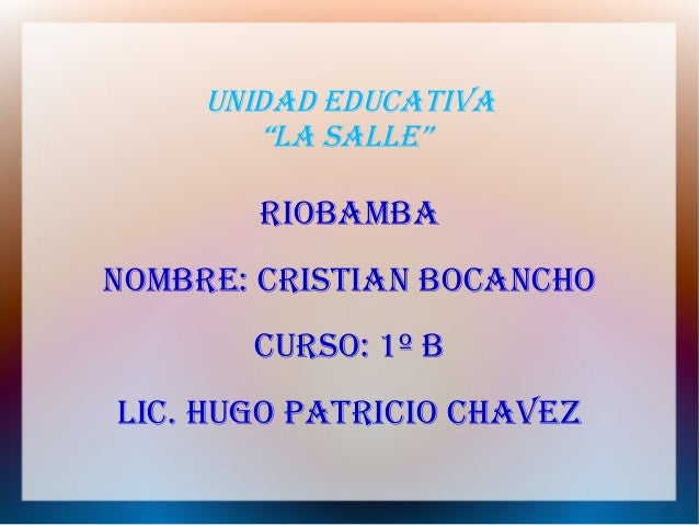 "UNIDAD EDUCATIVA ""LA SALLE"" RIOBAMBA NOMBRE: CRISTIAN BOCANChO CURSO: 1º B LIC. hUgO PATRICIO ChAVEz"