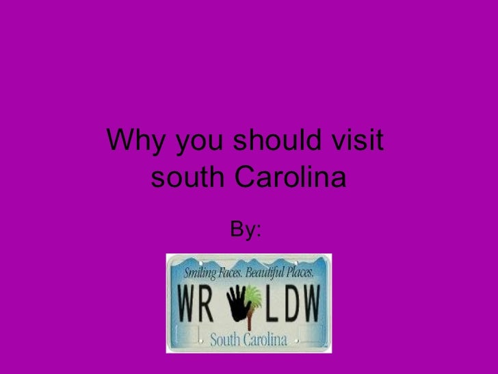 Why you should visit  south Carolina By: