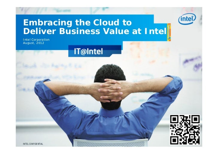 Embracing the Cloud toDeliver Business Value at IntelIntel CorporationAugust, 2012INTEL CONFIDENTIAL