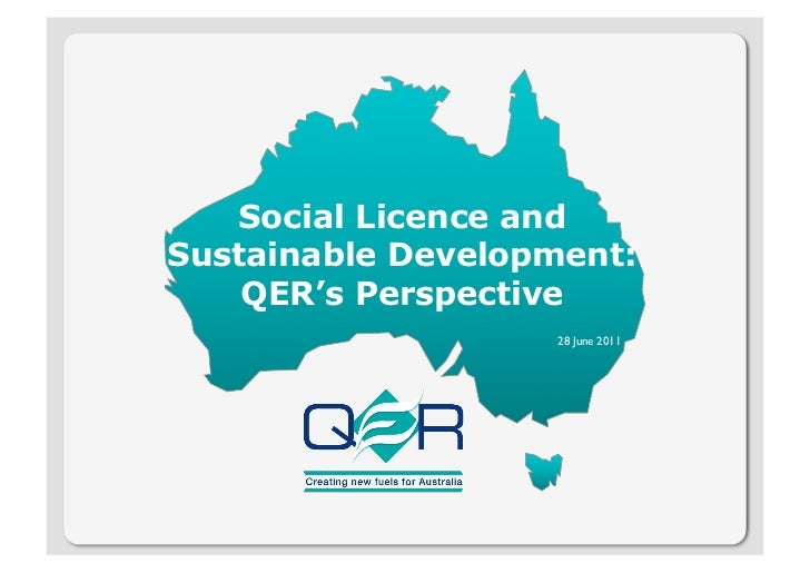Social Licence andSustainable Development:    QER's Perspective                   28 June 2011