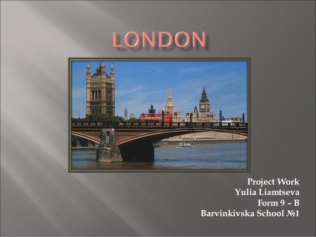Project Work Yulia Liamtseva Form 9 – B Barvinkivska School №1