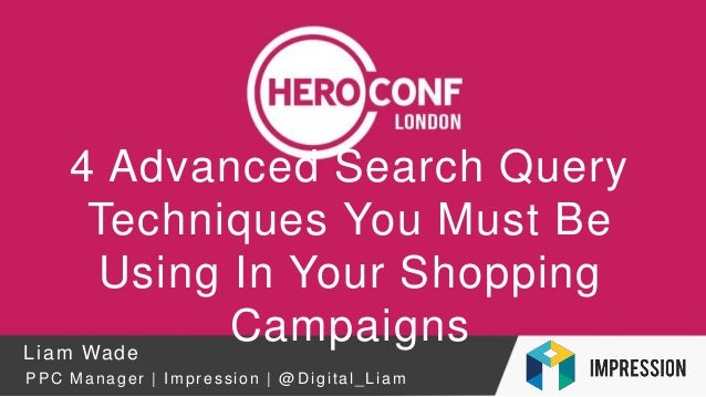 4 Advanced Search Query Techniques You Must Be Using In Your Shopping CampaignsLiam Wade PPC Manager | Impression | @ Digi...