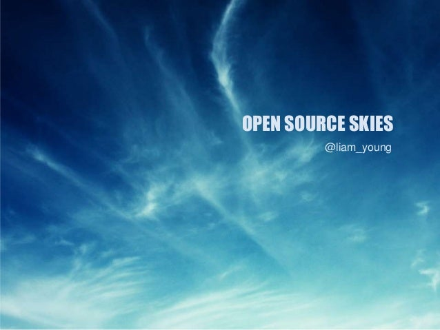 OPEN SOURCE SKIES         @liam_young