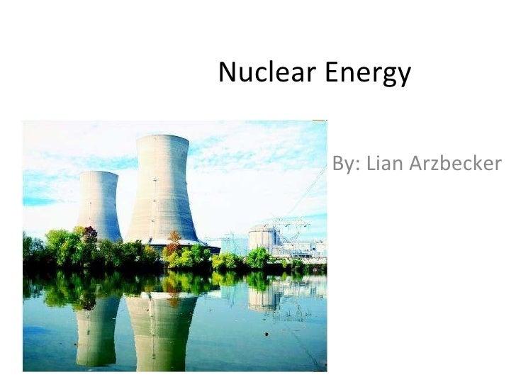 Nuclear Energy  By: Lian Arzbecker
