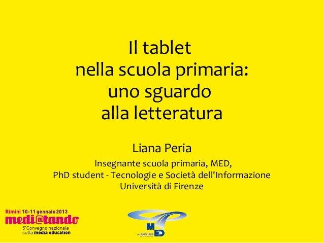 Il tablet     nella scuola primaria:         uno sguardo        alla letteratura                  Liana Peria         Inse...