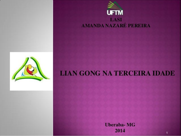 LIAN GONG NA TERCEIRA IDADE 1 LASI AMANDA NAZARÉ PEREIRA Uberaba- MG 2014