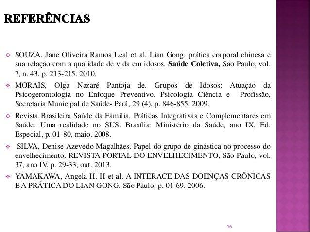  SOUZA, Jane Oliveira Ramos Leal et al. Lian Gong: prática corporal chinesa e sua relação com a qualidade de vida em idos...
