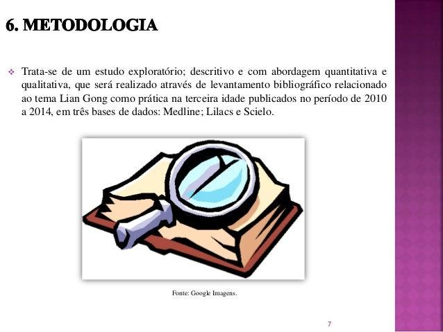  Trata-se de um estudo exploratório; descritivo e com abordagem quantitativa e qualitativa, que será realizado através de...