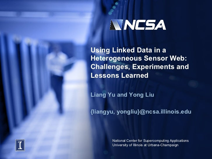 Using Linked Data in aHeterogeneous Sensor Web:Challenges, Experiments andLessons LearnedLiang Yu and Yong Liu{liangyu, yo...