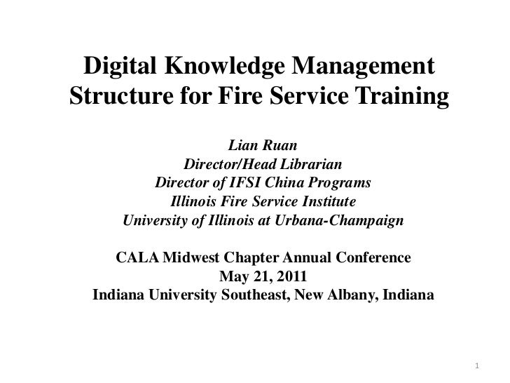 Digital Knowledge ManagementStructure for Fire Service Training                        Lian Ruan                Director/H...