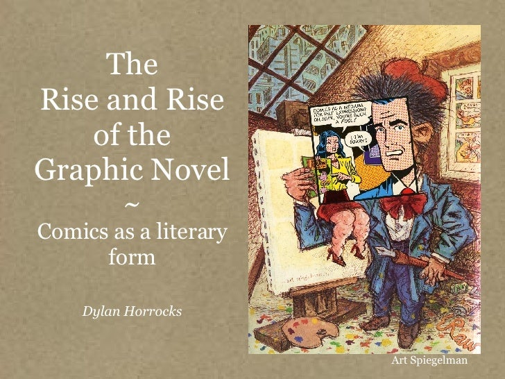 The Rise and Rise of the Graphic Novel ~ Comics as a literary form Dylan Horrocks Art Spiegelman
