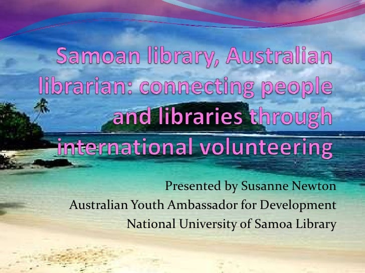 Samoan library, Australian librarian: connecting people and libraries through international volunteering <br />Presented b...