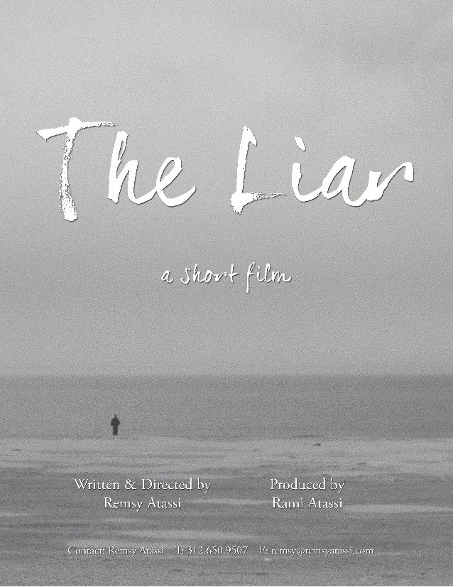 'The Liar'- AtassiFilm Page 1 LOGLINE: SYNOPSIS: THE LIAR is a story about choice set at the turn of the 20th century. Luc...