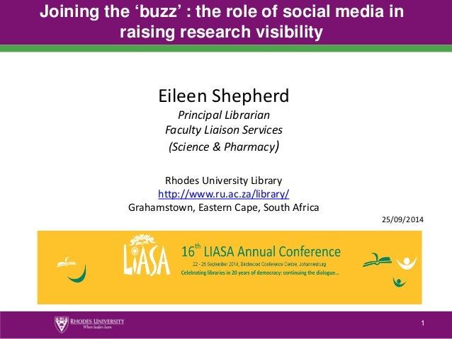 1  Joining the 'buzz' : the role of social media in raising research visibility  1  Eileen Shepherd  Principal Librarian  ...