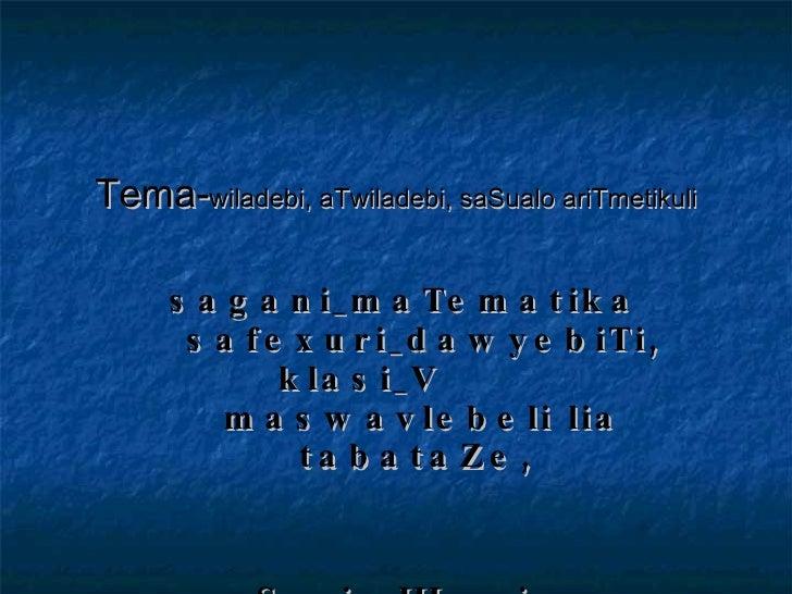 Tema- wiladebi, aTwiladebi, saSualo ariTmetikuli sagani_maTematika safexuri_dawyebiTi,klasi_V  maswavlebeli lia tabataZe, ...