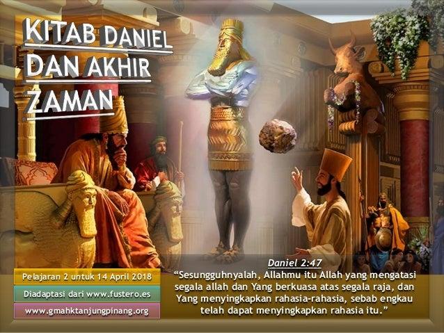 """Pelajaran 2 untuk 14 April 2018 Diadaptasi dari www.fustero.es www.gmahktanjungpinang.org Daniel 2:47 """"Sesungguhnyalah, Al..."""