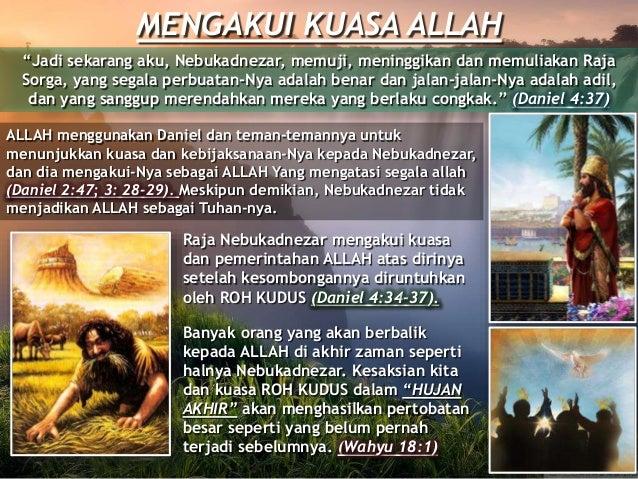 """""""Jadi sekarang aku, Nebukadnezar, memuji, meninggikan dan memuliakan Raja Sorga, yang segala perbuatan-Nya adalah benar da..."""
