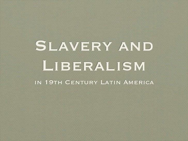 Slavery and Liberalismin 19th Century Latin America