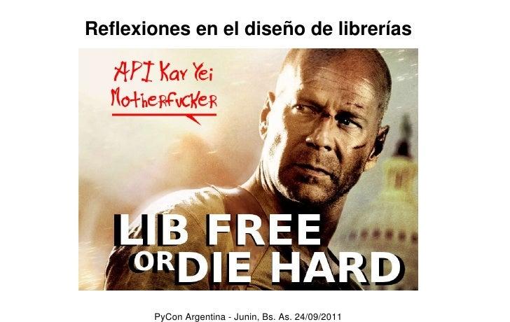 Reflexiones en el diseño de librerías       PyCon Argentina - Junin, Bs. As. 24/09/2011