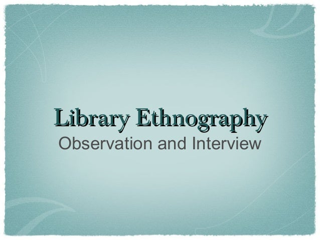 Library EthnographyLibrary Ethnography Observation and Interview