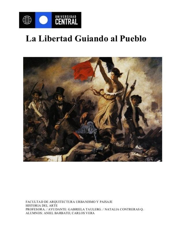 La Libertad Guiando al PuebloFACULTAD DE ARQUITECTURA URBANISMO Y PAISAJEHISTORIA DEL ARTEPROFESORA. / AYUDANTE: GABRIELA ...