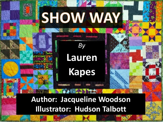 By         Lauren         KapesAuthor: Jacqueline Woodson Illustrator: Hudson Talbott