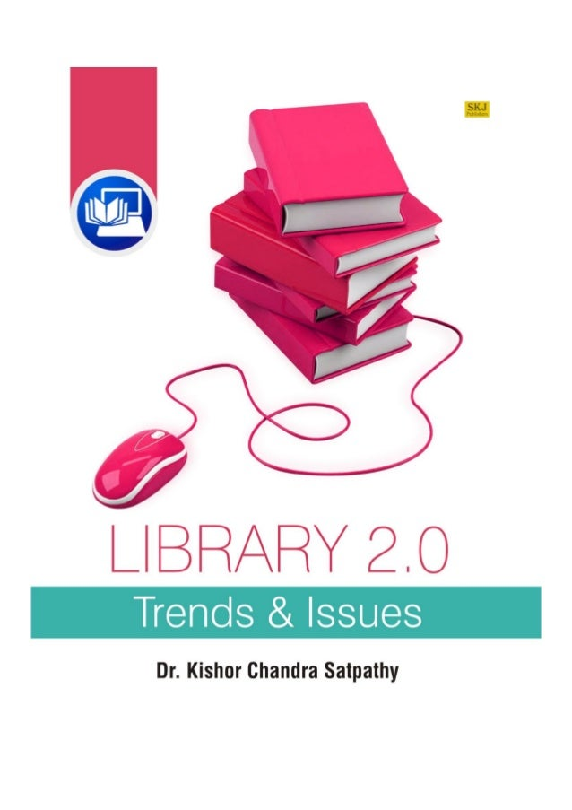 i Lib 2.0 Trends & Issues Edited by Dr Kishor Chandra Satpathy National Institute of Technology, Silchar S.K. Jain and Son...