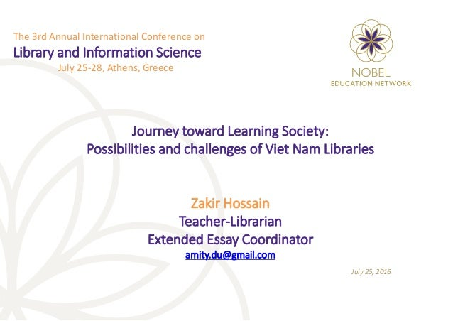 Journey toward Learning Society: Possibilities and challenges of Viet Nam Libraries Zakir Hossain Teacher-Librarian Extend...