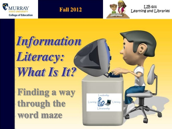 Fall 2012InformationLiteracy:What Is It?Finding a waythrough theword maze