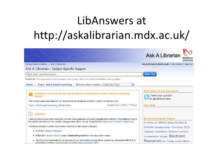 LibAnswers at http://askalibrarian.mdx.ac.uk/<br />