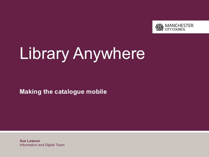Library AnywhereMaking the catalogue mobileSue LawsonInformation and Digital Team
