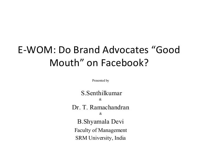 "E-WOM: Do Brand Advocates ""Good Mouth"" on Facebook? Presented by S.Senthilkumar & Dr. T. Ramachandran & B.Shyamala Devi Fa..."